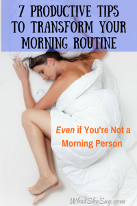 7 Productive Tips to Transform Your Morning Routines Even if You're Not a Morning Person