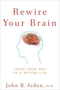 Rewire-Your-Brain-by-John-B.-Arden-Ph.D.