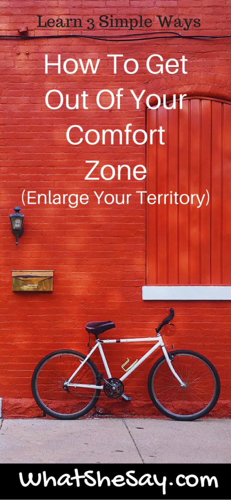 How To get Out Of Your Comfort Zone (And Enlarge Your Territory)