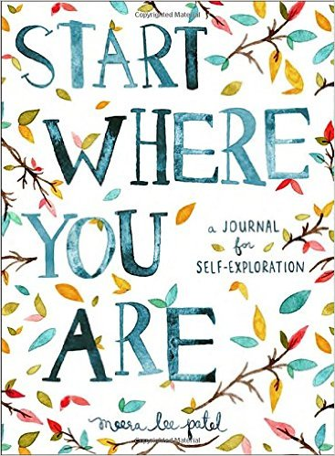 Start Where You Are: A Journal for Self-Exploration, by Meera Lee Patel Image