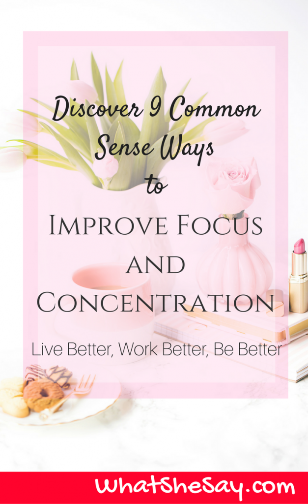 9 Common Sense Ways To Improve Focus and Concentration