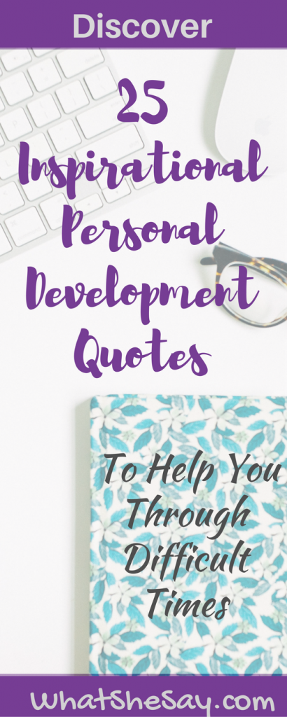25 Inspirational and Personal Development Quotes To Help You In Difficult Times 3