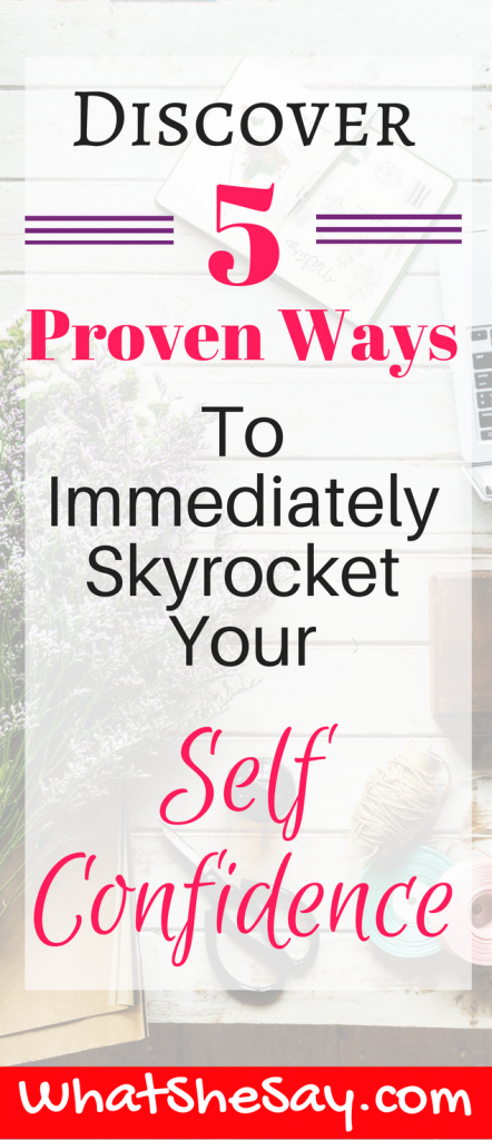 Discover 5 Proven Ways To Immediately Skyrocket Your Self Confidence