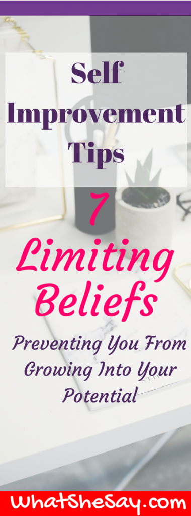 Self-Improvement Tips - 7 Limiting Beliefs Preventing You From Growing Into Your Potential