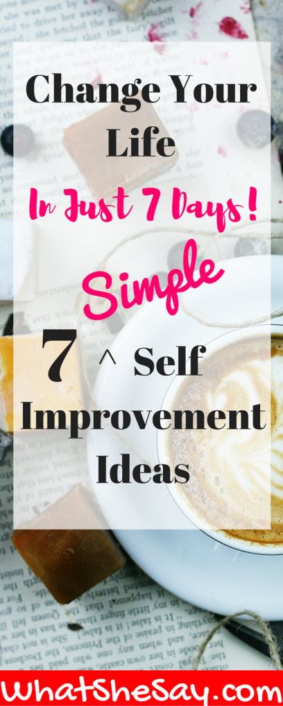 7 Self Improvement Ideas You Can Use This Week