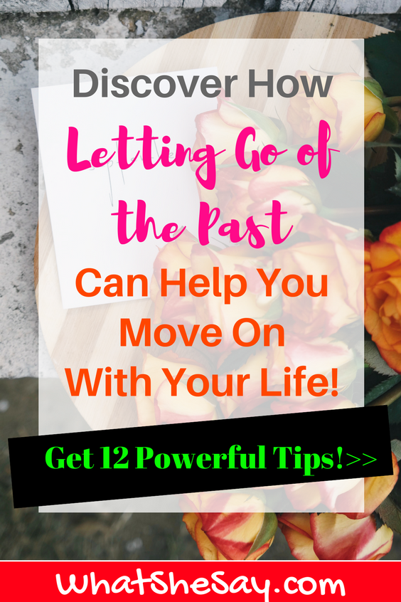 Discover 12 Effective Ways for Letting Go of the Past