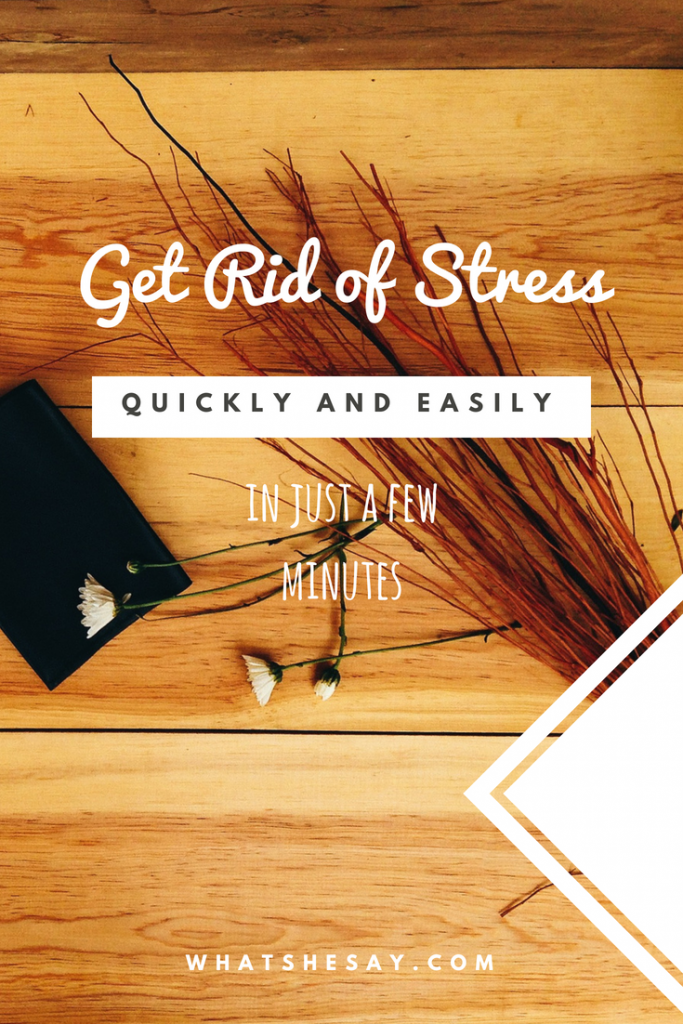 get rid of stress quickly and easily