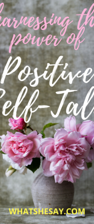Use The Power Of Positive Self-Talk: Boost Confidence, Look To The Future, Embrace Your Possibilities